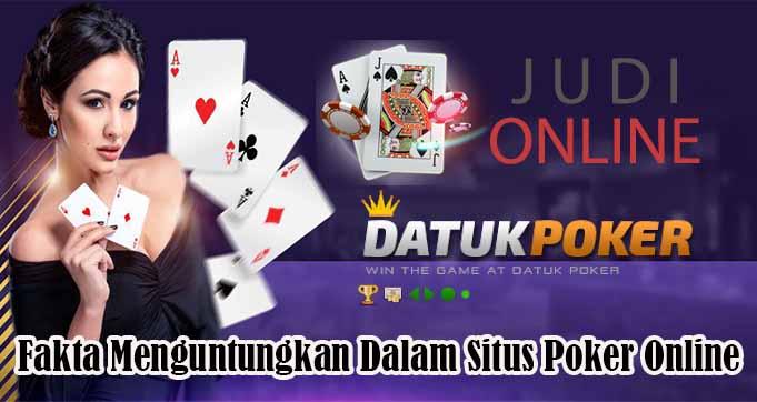 Fakta Menguntungkan Dalam Situs Poker Online