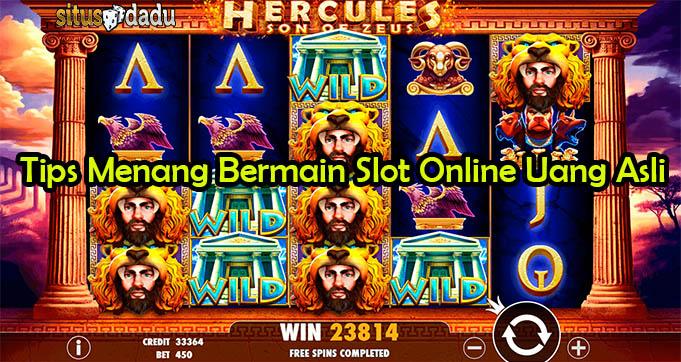 Tips Menang Bermain Slot Online Uang Asli