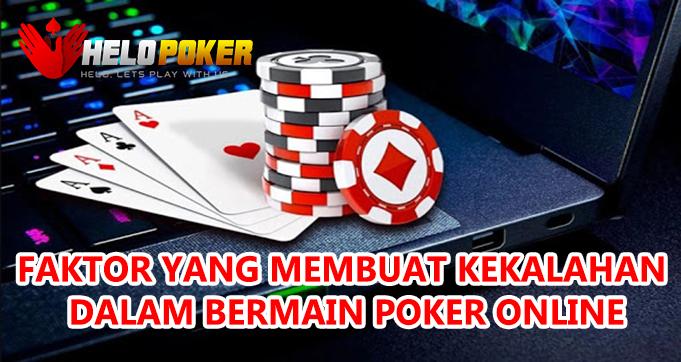 Faktor Yang Membuat Kekalahan Dalam Bermain Poker Online