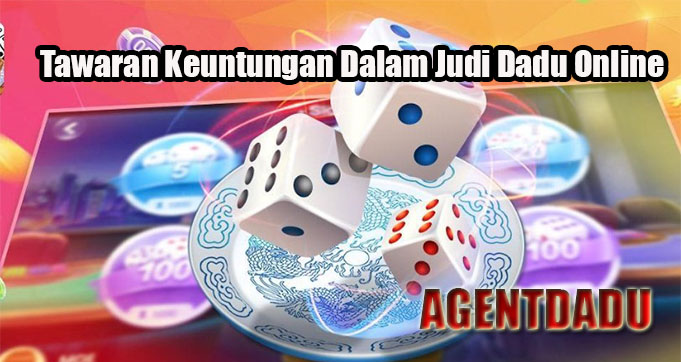 Tawaran Keuntungan Dalam Judi Dadu Online